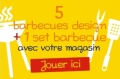5 Barbecues design + 1 set Barbecue � gagner